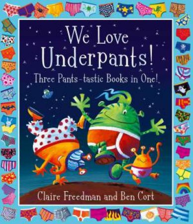 We Love Underpants! Three Pants-tastic Books In One! by Claire Freedman