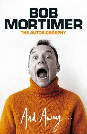 And Away... by Bob Mortimer