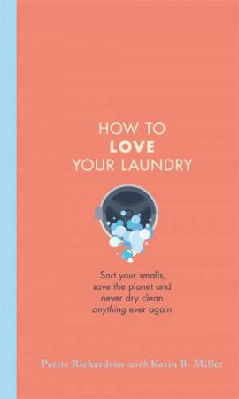 How To Love Your Laundry by Patric Richardson & Karin Miller