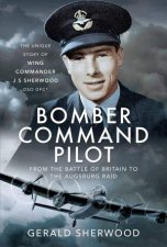 Bomber Command Pilot From The Battle Of Britain To The Augsburg Raid