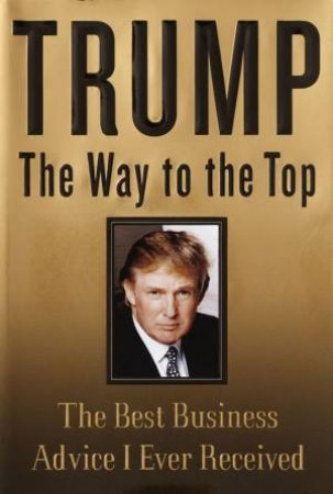 Trump: The Way To The Top by Donald Trump