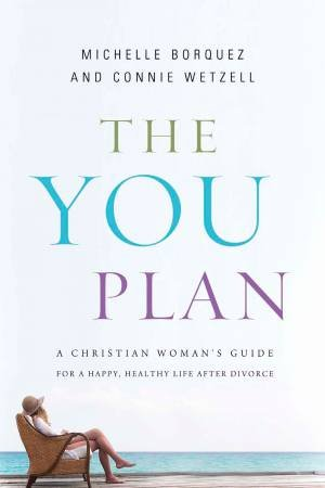 The YOU Plan: A Christian Woman's Guide for a Happy, Healthy Life After Divorce by Michelle Borquez