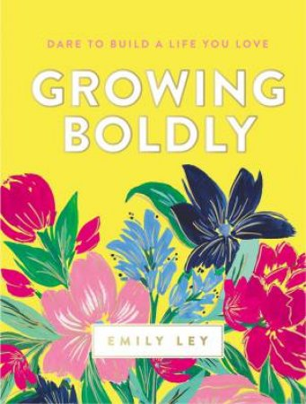 Growing Boldly: Dare To Build A Life You Love by Emily Ley