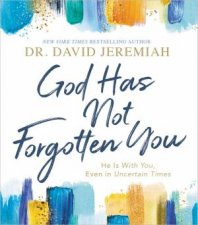 God Has Not Forgotten You He Is With You Even In Uncertain Times
