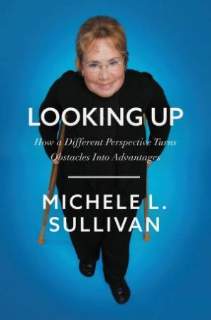 Looking Up: The Advantages Of Being Underestimated by Michele Sullivan