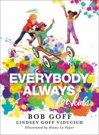 Everybody, Always For Kids by Lindsey Goff Viducich & Bob Goff & Diane Le Feyer
