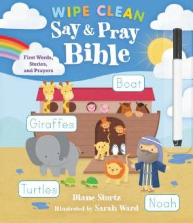 Say And Pray Bible Wipe Clean: First Words, Stories, And Prayers by Diane M. Stortz & Sarah Ward