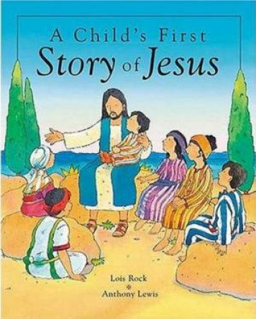 A Child's First Story Of Jesus by Lois Rock & Anthony Lewis