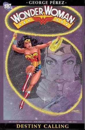 Wonder Woman: Destiny Calling by George Perez