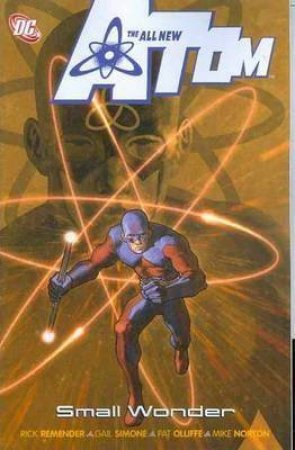 The All New Atom: Vol 4 Small Wonder by Rick Remender & Gail Simone