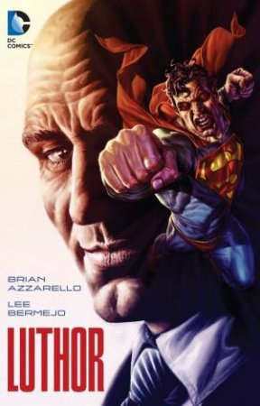 Luthor by Brian Azzarello & Lee Bermejo & Mick Gray & Karl Story & Jason Martin