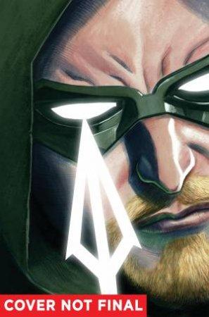 Rebirth: Green Arrow: Vol. 01  by Jimmy Palmiotti & Ben Percy