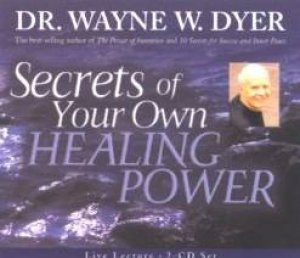 Secrets Of Your Own Healing Power - CD by Wayne Dyer