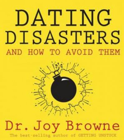 Dating Disasters And How To Avoid Them by Joy Brown