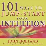 101 Ways To JumpStart Your Intuition