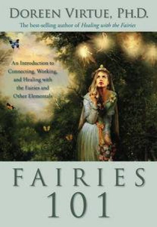 An Introduction To Connecting, Working, And Healing With The Fairies And Other Elementals