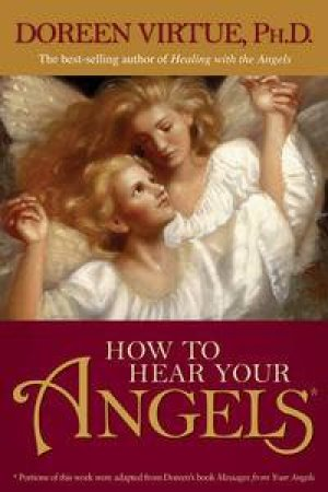 How To Hear Your Angels by Doreen Ph.D Virtue