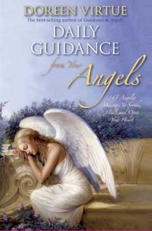 Daily Guidance From Your Angels: 365 Angelic Messages To Soothe, Heal And Open Your Heart (Gift Edition)