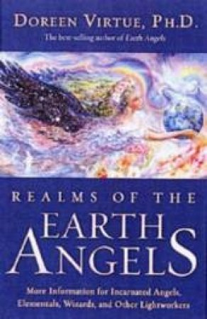 Realms of the Earth Angels: More Information for Incarnated Angels, Elementals, Wizards and Other Lightworkers by Doreen Virtue