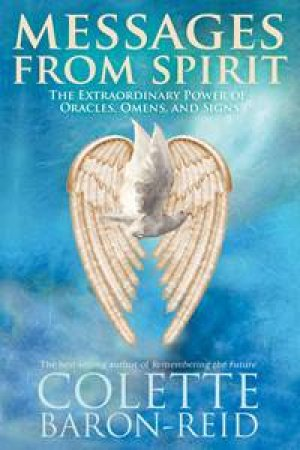 Messages from Spirit: The Extraordinary Power of Oracles, Omens and Signs by Colette Baron-Reid