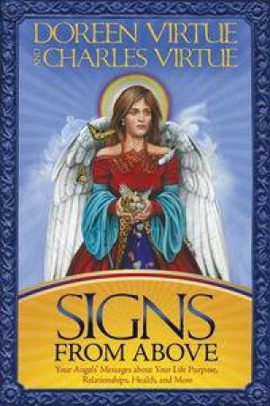 Signs from Above: Your Angel's Messages about your Life Purpose, Relationships, Health and More by Doreen & Charles Virtue
