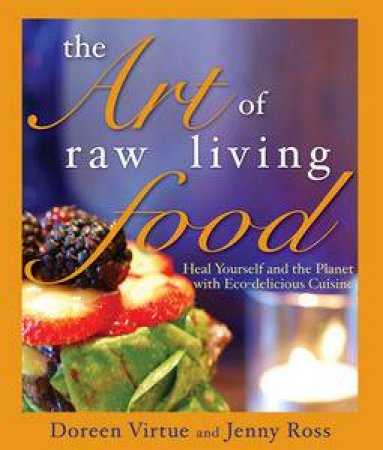 Art of Raw Living Food: Heal Yourself and the Planet with Eco-Delicious Cuisine