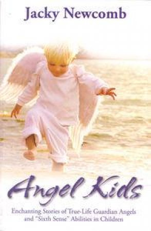 Angel Kids: Enchanting Stories of True-Life Guardian Angels and \
