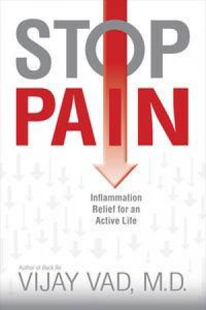 Stop Pain: Relieve Inflammation for an Active Life by Vijay Vad