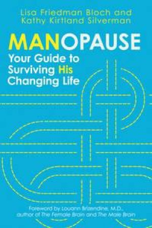 Manopause: Your Guide to Surviving His Changing Life by Bloch Lisa & Kirtland Silverman Friedman