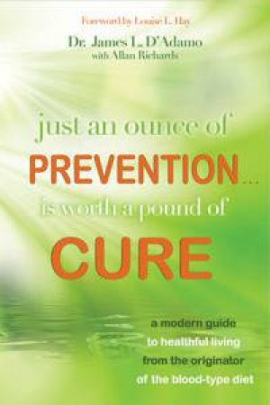 Just an Ounce of Prevention...is Worth a Pound of Cure by James L D'Adamo & Allan Richards.