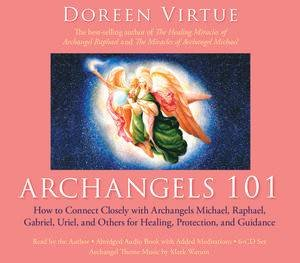 How to Connect Closely with Archangels Michael, Raphael,Gabriel, Uriel and Others for Healing, Protectio by Doreen Virtue