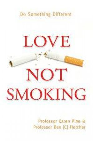 Love Not Smoking: Do Something Different by Karen Pine & Ben Fletcher