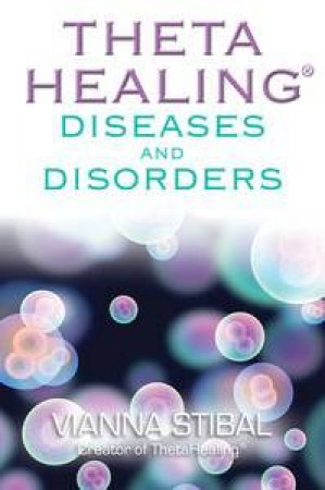 Thetahealing Diseases and Disorders by Vianna Stibal