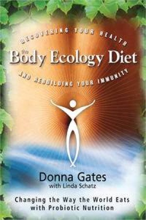 Body Ecology Diet: Recovering Your Health and Rebuilding Your Immunity by Donna & Schatz Linda Gates