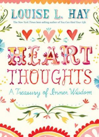 Heart Thoughts: A Treasury of Inner Wisdom by Louise L Hay