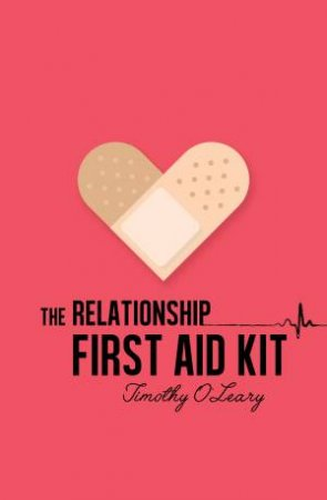 The Relationship First Aid Kit by Tim O'Leary