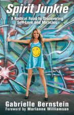 Spirit Junkie A Radical Road to Discovering SelfLove and Miracles