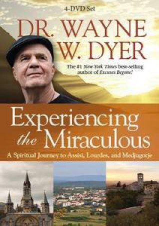Experiencing the Miraculous: A Spiritual Journey to Assisi, Lourdes, andMedjugorje