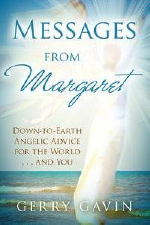 Messages From Margaret: Down-to-Earth Angelic Advice for the World...and You by Gavin Gerry