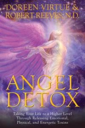 Angel Detox: Taking Your Life to a Higher Level Through Releasing Emotional, Physical and Energetic Toxins by Doreen & Reeves Robert Virtue