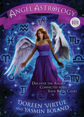 Discover The Angels Connected With Your Birth Chart by Doreen Virtue & Yasmin Boland