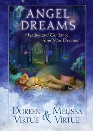 Angel Dreams: Healing and Guidance from Your Dreams by Doreen Virtue & Melissa Virtue
