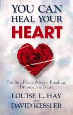 You Can Heal Your Heart by Louise L Hay & David Kessler