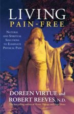 Living Pain Free Natural and Spiritual Solutions to Eliminate Physical Pain