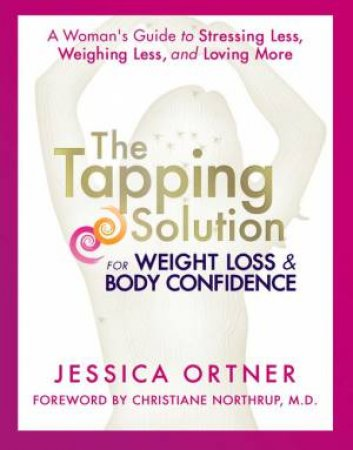 The Tapping Solution For Weight Loss & Body Confidence by Jessica Ortner