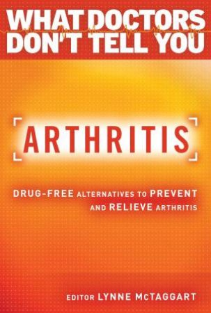 Arthritis: Drug-Free Alternatives To Prevent And Reverse Arthritis by Lynne McTaggart