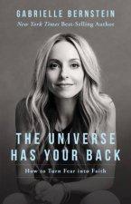 The Universe Has Your Back Transform Fear Into Faith