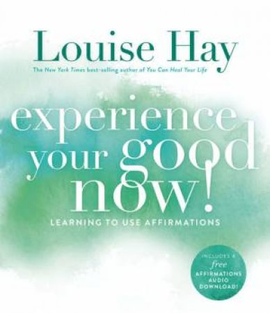 Experience Your Good Now!: Learning to Use Affirmations by Louise L Hay