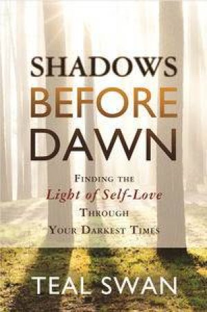 Shadows Before Dawn: Finding the Light of Self-Love Through Your DarkestLives