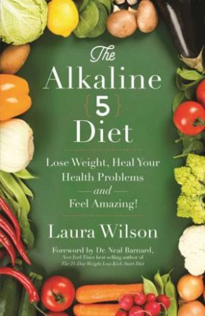 Alkaline 5 Diet: Lose Weight, Heal Your Health Problems and Feel Amazing